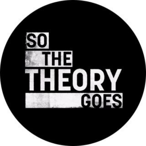 So The Theory Goes